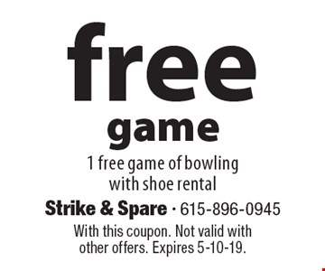 free game 1 free game of bowling with shoe rental . With this coupon. Not valid with other offers. Expires 5-10-19.