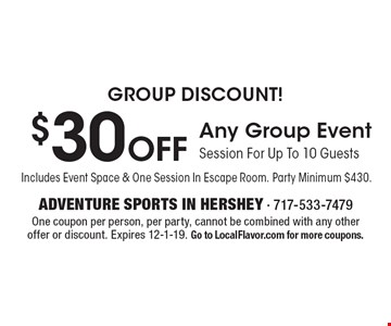 GROUP DISCOUNT! $30 Off Any Group Event Session For Up To 10 Guests Includes Event Space & One Session In Escape Room. Party Minimum $430.. One coupon per person, per party, cannot be combined with any other offer or discount. Expires 12-1-19. Go to LocalFlavor.com for more coupons.
