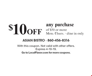 $10 Off any purchase of $50 or more Mon.-Thurs. · dine in only. With this coupon. Not valid with other offers. Expires 4-19-19.Go to LocalFlavor.com for more coupons.