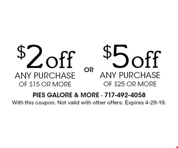 $5 off any purchase of $25 or more OR $ 2 off any purchase of $15 or more. With this coupon. Not valid with other offers. Expires 4-29-19.