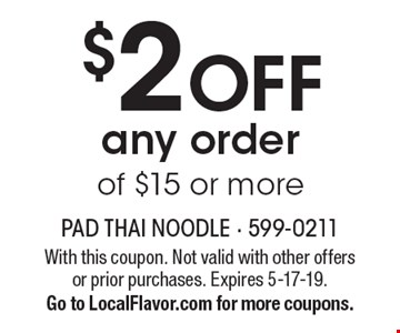 $2 OFF any order of $15 or more. With this coupon. Not valid with other offers or prior purchases. Expires 5-17-19. Go to LocalFlavor.com for more coupons.