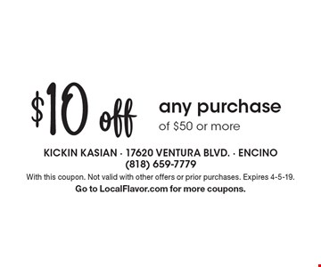 $10 off any purchase of $50 or more . With this coupon. Not valid with other offers or prior purchases. Expires 4-5-19.Go to LocalFlavor.com for more coupons.