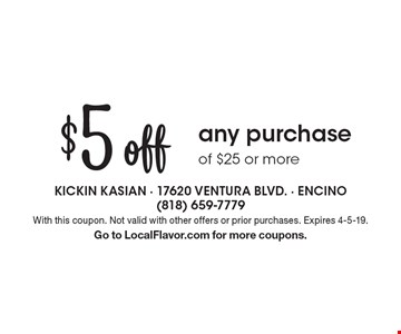 $5 off any purchase of $25 or more . With this coupon. Not valid with other offers or prior purchases. Expires 4-5-19.Go to LocalFlavor.com for more coupons.