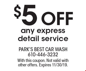 $5 off any express detail service. With this coupon. Not valid with other offers. Expires 11/30/19.