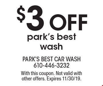 $3 off park's best wash. With this coupon. Not valid with other offers. Expires 11/30/19.