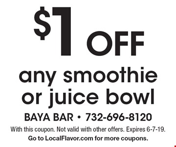 $1 off any smoothie or juice bowl. With this coupon. Not valid with other offers. Expires 6-7-19. Go to LocalFlavor.com for more coupons.
