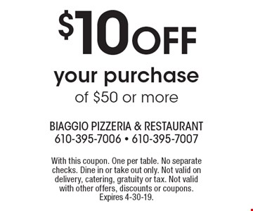 $10 off your purchase of $50 or more. With this coupon. One per table. No separate checks. Dine in or take out only. Not valid on delivery, catering, gratuity or tax. Not valid with other offers, discounts or coupons. Expires 4-30-19.