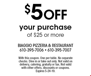 $5 OFF your purchase of $25 or more. With this coupon. One per table. No separate checks. Dine in or take out only. Not valid on delivery, catering, gratuity or tax. Not valid with other offers, discounts or coupons. Expires 5-24-19.
