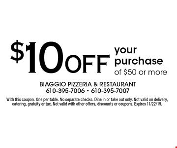 $10 OFF your purchase of $50 or more. With this coupon. One per table. No separate checks. Dine in or take out only. Not valid on delivery, catering, gratuity or tax. Not valid with other offers, discounts or coupons. Expires 11/22/19.