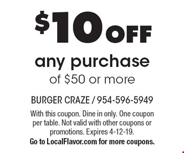 $10 OFFany purchase of $50 or more. With this coupon. Dine in only. One coupon per table. Not valid with other coupons or promotions. Expires 4-12-19.Go to LocalFlavor.com for more coupons.