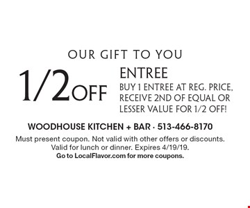 Our gift to you. 1/2 off entree. Buy 1 entree at reg. price, receive 2nd of equal or lesser value for 1/2 off. Must present coupon. Not valid with other offers or discounts. Valid for lunch or dinner. Expires 4/19/19. Go to LocalFlavor.com for more coupons.