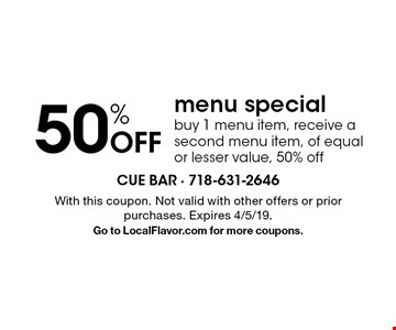 50% off menu special. Buy 1 menu item, receive a second menu item, of equal or lesser value, 50% off. With this coupon. Not valid with other offers or prior purchases. Expires 4/5/19. Go to LocalFlavor.com for more coupons.