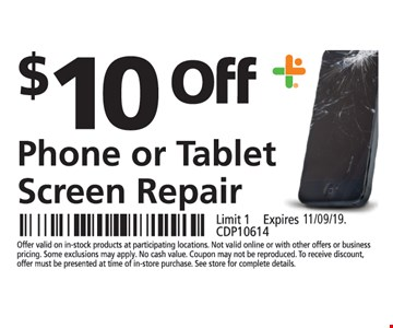 $10 off phone or tablet screen repair. Limit 1. Offer valid on in-stock products at participating locations. Not valid online or with other offers or business pricing. Some exclusions may apply. No cash value. Coupon may not be reproduced. To receive discount, offer must be presented at time of in-store purchase. See store for complete details.