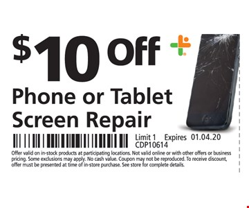 $0 OFF Phone or Tablet Screen RepairOffer valid on in-stock products at participating locations. Not valid online or with other offers or business pricing. Some exclusions may apply. No cash value. Coupon may not be reproduced. To receive discount, offer must be presented at time of in-store purchase. See store for complete details. Limit 1 . Expires 12/7/19. CDP10614.