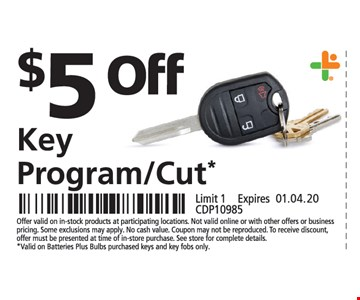 $10 OFF Key Program/Cut*Offer valid on in-stock products at participating locations. Not valid online or with other offers or business pricing. Some exclusions may apply. No cash value. Coupon may not be reproduced. To receive discount, offer must be presented at time of in-store purchase. See store for complete details. *Valid on Batteries Plus Bulbs purchased keys and key fobs only. Limit 1 . CDP10753