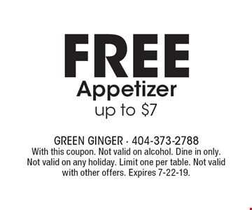 FREE Appetizer up to $7. With this coupon. Not valid on alcohol. Dine in only. Not valid on any holiday. Limit one per table. Not valid with other offers. Expires 7-22-19.