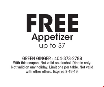 FREE Appetizer up to $7. With this coupon. Not valid on alcohol. Dine in only. Not valid on any holiday. Limit one per table. Not valid with other offers. Expires 8-19-19.