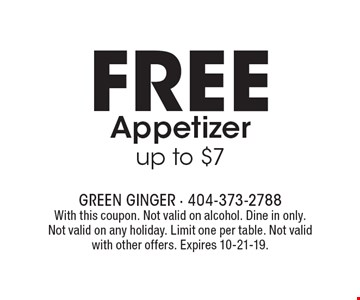 Free Appetizer up to $7. With this coupon. Not valid on alcohol. Dine in only. Not valid on any holiday. Limit one per table. Not valid with other offers. Expires 10-21-19.