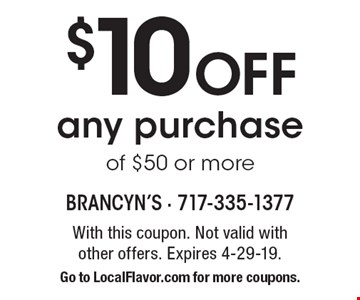 $10 Off any purchase of $50 or more. With this coupon. Not valid with  other offers. Expires 4-29-19. Go to LocalFlavor.com for more coupons.