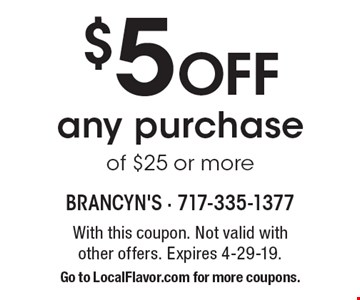 $5 Off any purchase of $25 or more. With this coupon. Not valid with  other offers. Expires 4-29-19. Go to LocalFlavor.com for more coupons.