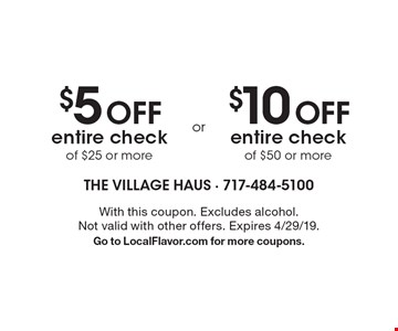 $5 Off entire check of $25 or more. $10 Off entire check of $50 or more. With this coupon. Excludes alcohol. Not valid with other offers. Expires 4/29/19.Go to LocalFlavor.com for more coupons.