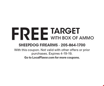 FREE TARGET WITH BOX OF AMMO. With this coupon. Not valid with other offers or prior purchases. Expires 4-19-19. Go to LocalFlavor.com for more coupons.
