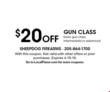 $20 Off GUN CLASS basic gun class, intermediate or advanced. With this coupon. Not valid with other offers or prior purchases. Expires 4-19-19. Go to LocalFlavor.com for more coupons.
