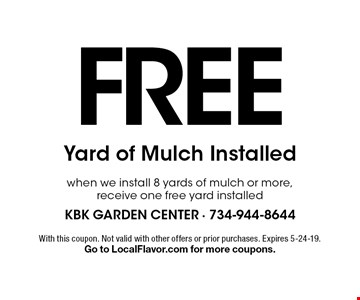 FREE Yard of Mulch Installed when we install 8 yards of mulch or more, receive one free yard installed. With this coupon. Not valid with other offers or prior purchases. Expires 5-24-19.Go to LocalFlavor.com for more coupons.