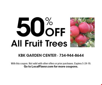 50% Off All Fruit Trees. With this coupon. Not valid with other offers or prior purchases. Expires 5-24-19.Go to LocalFlavor.com for more coupons.