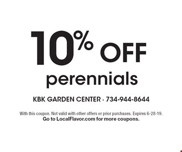 10% Off perennials. With this coupon. Not valid with other offers or prior purchases. Expires 6-28-19. Go to LocalFlavor.com for more coupons.
