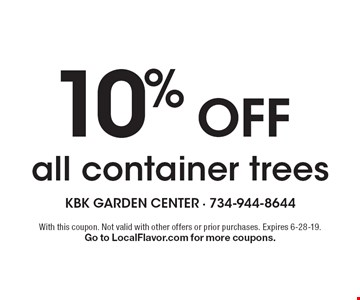 10% Off all container trees. With this coupon. Not valid with other offers or prior purchases. Expires 6-28-19. Go to LocalFlavor.com for more coupons.