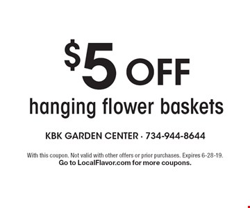 $5 Off hanging flower baskets. With this coupon. Not valid with other offers or prior purchases. Expires 6-28-19. Go to LocalFlavor.com for more coupons.