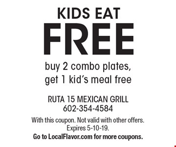 KIDS EAT FREE. Buy 2 combo plates, get 1 kid's meal free. With this coupon. Not valid with other offers. Expires 5-10-19. Go to LocalFlavor.com for more coupons.