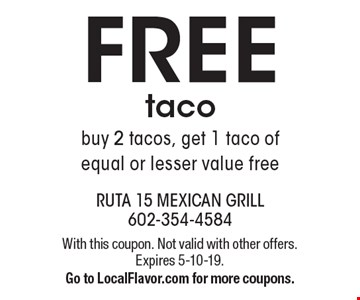 FREE taco. Buy 2 tacos, get 1 taco of equal or lesser value free. With this coupon. Not valid with other offers. Expires 5-10-19. Go to LocalFlavor.com for more coupons.