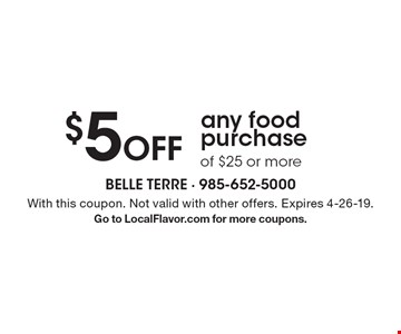 $5 off any food purchase of $25 or more. With this coupon. Not valid with other offers. Expires 4-26-19. Go to LocalFlavor.com for more coupons.