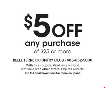 $5 Off any purchase of $25 or more. With this coupon. Valid only on food. Not valid with other offers. Expires 4/26/19. Go to LocalFlavor.com for more coupons.