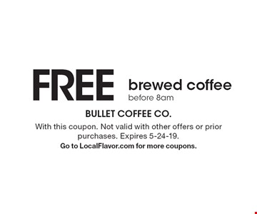 FREE brewed coffee before 8am. With this coupon. Not valid with other offers or prior purchases. Expires 5-24-19. Go to LocalFlavor.com for more coupons.