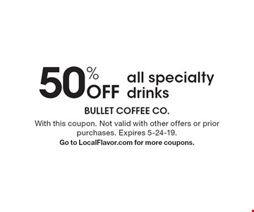 50% Off all specialty drinks. With this coupon. Not valid with other offers or prior purchases. Expires 5-24-19. Go to LocalFlavor.com for more coupons.