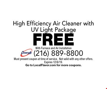 FREE High Efficiency Air Cleaner with UV Light Package With Furnace and Air Installation. Must present coupon at time of service.Not valid with any other offers. Expires 12/6/19. Go to LocalFlavor.com for more coupons.