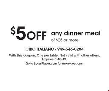 $5 OFF any dinner meal of $25 or more. With this coupon. One per table. Not valid with other offers. Expires 5-10-19. Go to LocalFlavor.com for more coupons.