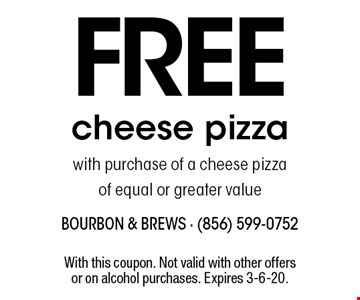 FREE cheese pizza with purchase of a cheese pizza of equal or greater value. With this coupon. Not valid with other offers or on alcohol purchases. Expires 4-12-19.