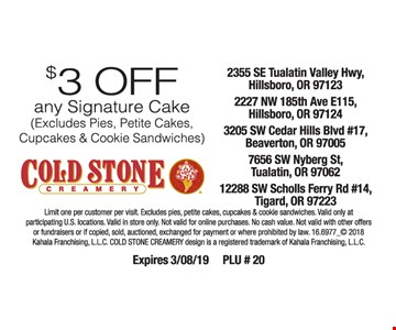 $3 off any signature cake (excludes pies, petite cakes, cupcakes and cookie sandwiches). Limit one per customer per visit. Excludes pies, petite cakes, cupcakes and cookie sandwiches. Valid only at participating U.S. locations. Valid in store only. Not valid for online purchases. No cash value. Not valid with other offers or fundraisers or if copied, sold, auctioned, exchanged for payment or prohibited by law. 16.6977_2018 Kahala Franchising, LLC. The Cold Stone Creamery design is a registered trademark of Kahala Franchising, LLC. Expires 4-5-19. PLU# 20