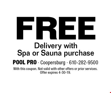 Free Delivery with Spa or Sauna purchase. With this coupon. Not valid with other offers or prior services. Offer expires 4-30-19.