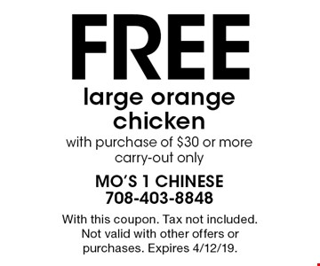 Free large orange chicken with purchase of $30 or more carry-out only. With this coupon. Tax not included.Not valid with other offers or purchases. Expires 4/12/19.