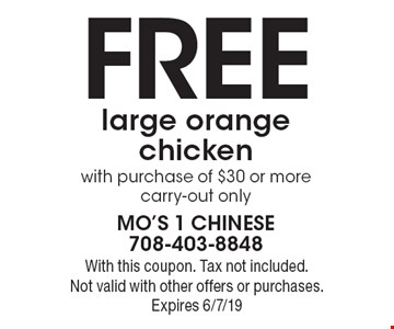 Free large orange chicken with purchase of $30 or more. Carry-out only. With this coupon. Tax not included. Not valid with other offers or purchases. Expires 6/7/19