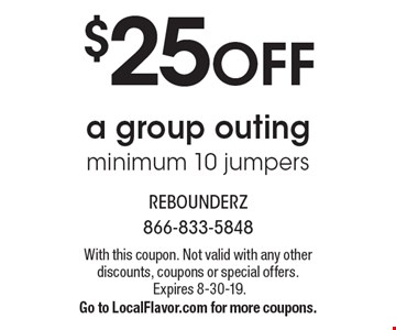 $25 OFF a group outing, minimum 10 jumpers. With this coupon. Not valid with any other discounts, coupons or special offers. Expires 8-30-19. Go to LocalFlavor.com for more coupons.