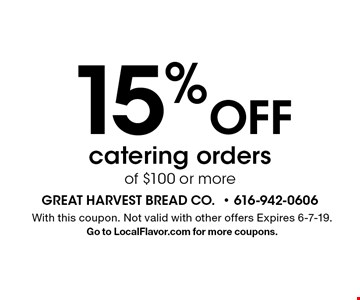 15% Off catering orders of $100 or more. With this coupon. Not valid with other offers Expires 6-7-19.Go to LocalFlavor.com for more coupons.