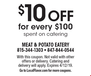 $10 off for every $100 spent on catering. With this coupon. Not valid with other offers or delivery. Catering and delivery will apply. Expires 4/12/19. Go to LocalFlavor.com for more coupons.