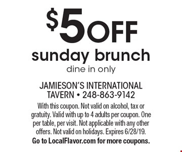 $5 OFF sunday brunch dine in only. With this coupon. Not valid on alcohol, tax or gratuity. Valid with up to 4 adults per coupon. One per table, per visit. Not applicable with any other offers. Not valid on holidays. Expires 6/28/19. Go to LocalFlavor.com for more coupons.