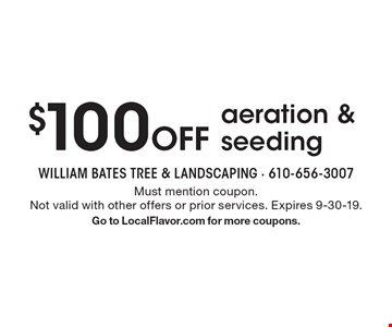 $100 off aeration & seeding. Must mention coupon. Not valid with other offers or prior services. Expires 9-30-19. Go to LocalFlavor.com for more coupons.
